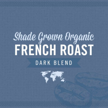 Organic Shade Grown French Roast