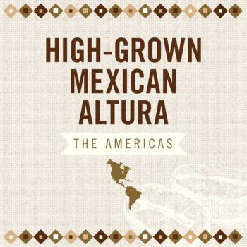 High-Grown Mexican Altura